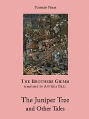 The Juniper Tree and Other Tales ebook by Brothers Grimm,Anthea Bell