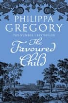 The Favoured Child (The Wideacre Trilogy, Book 2) ebook by Philippa Gregory
