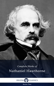 Complete Works of Nathaniel Hawthorne (Illustrated) ebook by Nathaniel Hawthorne