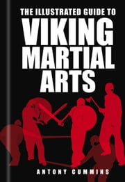 The Illustrated Guide to Viking Martial ebook by Antony Cummins