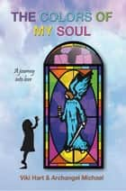 The Colors Of My Soul ebook by Viki Hart & Archangel Michael