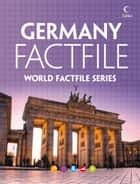 Germany Factfile: An encyclopaedia of everything you need to know about Germany, for teachers, students and travellers ebook by Collins