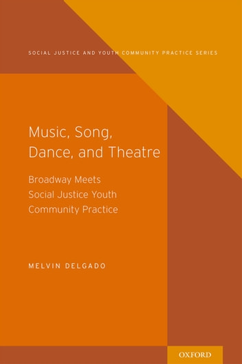Music, Song, Dance, and Theater - Broadway meets Social Justice Youth Community Practice ebook by Melvin Delgado