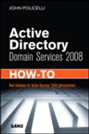 Active Directory Domain Services 2008 How-To ebook by John Policelli