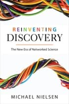 Reinventing Discovery - The New Era of Networked Science ebook by Michael Nielsen