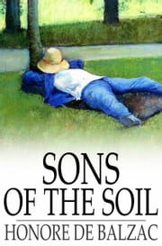 Sons of the Soil ebook by Honore de Balzac,Katharine Prescott Wormeley