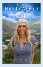 From Hollywood to God - A Memoir ebook by Kelly Granite Enck