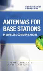 Antennas for Base Stations in Wireless Communications ebook by Zhi Ning Chen,Kwai-Man Luk