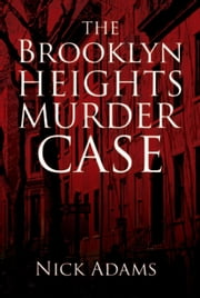 The Brooklyn Heights Murder Case ebook by Nick Adams