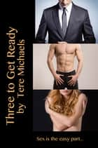Three To Get Ready ebook by Tere Michaels