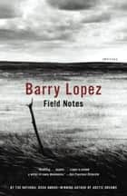 Field Notes - The Grace Note of the Canyon Wren ebook by Barry Lopez