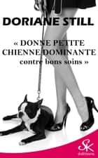 Donne petite chienne dominante contre bons soins ebook by
