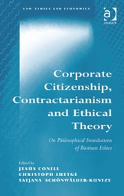 Corporate Citizenship, Contractarianism and Ethical Theory - On Philosophical Foundations of Business Ethics ebook by Jesús Conill,Tatjana Schönwälder-Kuntze,Dr Christoph Luetge,Dr Christoph Luetge,Professor Itaru Shimazu