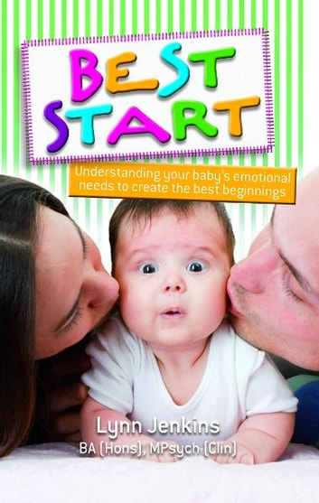 Best Start: Understanding your baby's emotional needs to create the best beginnings ebook by Lynn Jenkins