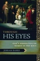 Through His Eyes ebook by Jerram Barrs