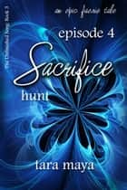 Sacrifice – Hunt (Book 3-Episode 4) ebook by Tara Maya