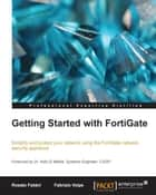 Getting Started with FortiGate ebook by Rosato Fabbri,Fabrizio Volpe
