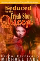 Seduced by the Freak Show Queen - Carnal Carnival, #3 ebook by Michael Jade