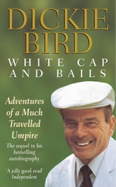 White Cap and Bails ebook by Dickie Bird