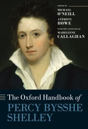 The Oxford Handbook of Percy Bysshe Shelley ebook by Michael O'Neill,Anthony Howe,Madeleine Callaghan