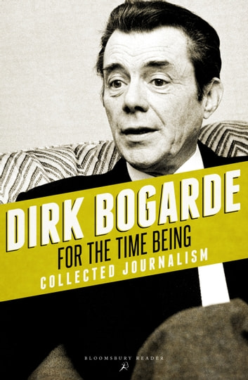 For the Time Being - Collected Journalism ebook by Dirk Bogarde