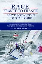 Race France To France: Leave Antarctica To Starboard ebook by Rich Wilson