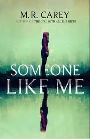 Someone Like Me ebook by M. R. Carey