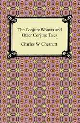 The Conjure Woman and Other Conjure Tales ebook by Charles W. Chesnutt