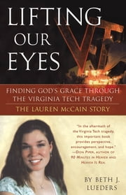 Lifting Our Eyes - Finding God's Grace Through the Virginia Tech Tragedy The Lauren McCain Story ebook by Beth J. Lueders