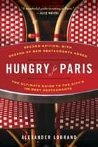 Hungry for Paris (second edition) - The Ultimate Guide to the City's 109 Best Restaurants ebook by Alexander Lobrano