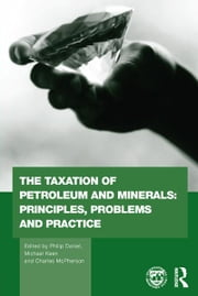 The Taxation of Petroleum and Minerals - Principles, Problems and Practice ebook by Philip Daniel,Michael Keen,Charles McPherson