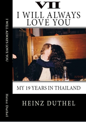 True Thai Love Stories - VII - Even Thai Girls can cry! I always will love you. eBook by Heinz Duthel