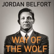 Way of the Wolf - Straight line selling: Master the art of persuasion, influence, and success Audiolibro by Jordan Belfort