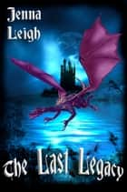 The Last Legacy ebook by Jenna Leigh