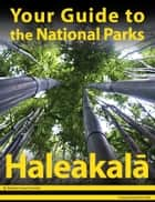 Your Guide to Haleakala National Park ebook by Michael Joseph Oswald