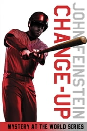 Change-Up: Mystery at the World Series (The Sports Beat, 4) ebook by John Feinstein
