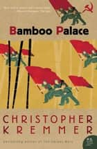 Bamboo Palace ebook by Christopher Kremmer