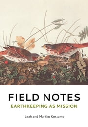 Field Notes - Earthkeeping As Mission ebook by Leah Kostamo,Markku Kostamo
