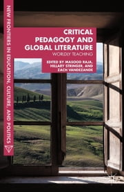 Critical Pedagogy and Global Literature - Worldly Teaching ebook by M. Raja,H. Stringer,Z. VandeZande