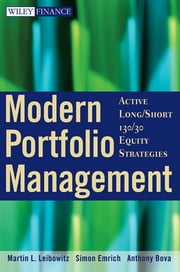Modern Portfolio Management - Active Long/Short 130/30 Equity Strategies ebook by Martin L. Leibowitz,Simon Emrich,Anthony Bova