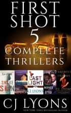 First Shot: 5 Complete Thrillers ebook by CJ Lyons