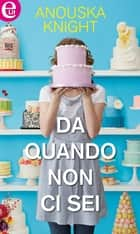 Da quando non ci sei (eLit) eBook by Anouska Knight