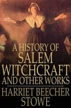 A History of Salem Witchcraft ebook by Harriet Beecher Stowe
