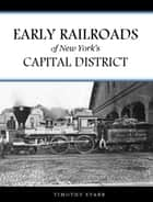Early Railroads of New York's Capital District ebook by Timothy Starr
