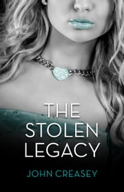 The Stolen Legacy: (Writing as Anthony Morton) ebook by John Creasey