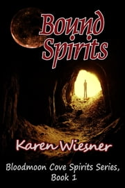 Bloodmoon Cove Spirits Series, Book 1: Bound Spirits ebook by Karen Wiesner