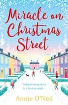 Miracle on Christmas Street - The most heartwarming and feelgood Christmas read of 2020 ebook by Annie O'Neil