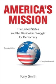America's Mission - The United States and the Worldwide Struggle for Democracy ebook by Tony Smith