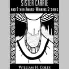 Sister Carrie and Other Award-Winning Short Stories audiobook by William H. Coles
