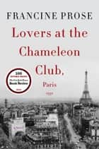 Lovers at the Chameleon Club, Paris 1932 ebook by Francine Prose